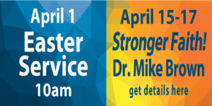 Coming up: Easter Service and Special Ministry with Dr. Mike Brown